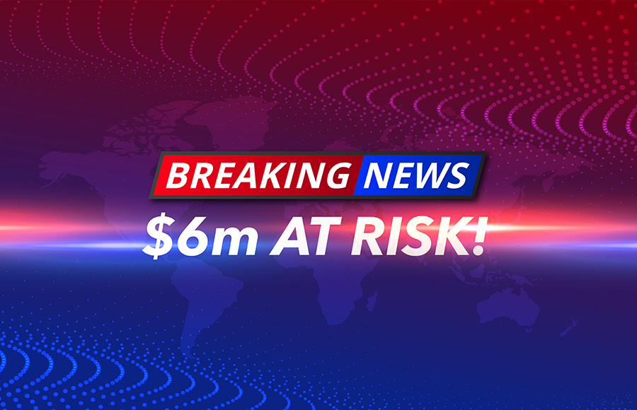 Breaking News $6M at risk